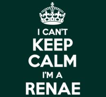 I can't keep calm, Im a RENAE by icant