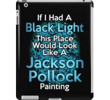 If I had a Black Light... iPad Case/Skin