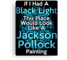 If I had a Black Light... Canvas Print