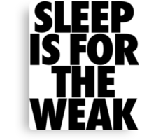 Sleep Is For The Weak Canvas Print