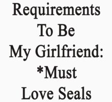Requirements To Be My Girlfriend: *Must Love Seals  by supernova23