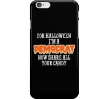 For Halloween I'm A DEMOCRAT. Now share all your candy iPhone Case/Skin