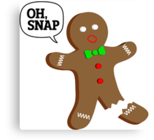 Oh, Snap Gingerbread Man, Funny Christmas Gift Canvas Print