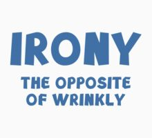 Irony The Opposite Of Wrinkly by DesignFactoryD