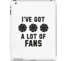 I've Got A Lot Of Fans iPad Case/Skin