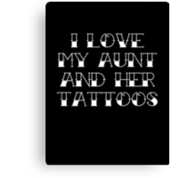 I Love My Aunt And Her Tattoos Canvas Print