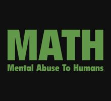 MATH Mental Abuse To Humans by DesignFactoryD