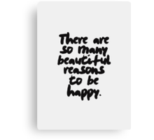 There Are So Many Reasons To Be Happy Canvas Print