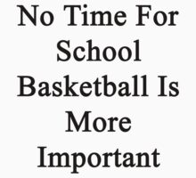 No Time For School Basketball Is More Important  by supernova23