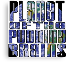 Planet of the Pudding Brains Canvas Print