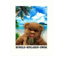 BUNGLE+BINLADEN=EWOK Art Print