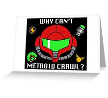 Why Can't Metroid Crawl? Greeting Card