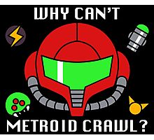 Why Can't Metroid Crawl? Photographic Print