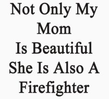 Not Only My Mom Is Beautiful She Is Also A Firefighter  by supernova23