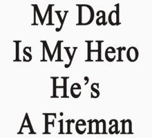 My Dad Is My Hero He's A Fireman  by supernova23