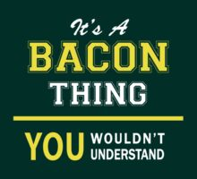 It's A BACON thing, you wouldn't understand !! by satro