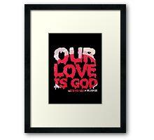Our Love is God (slushie) Framed Print