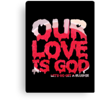 Our Love is God (slushie) Canvas Print