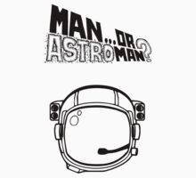 Man Or Astroman? (Astronaut) by ixrid