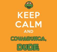 Keep Calm and Cowabunga, dude by Cowabunga-kas