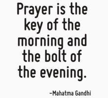 Prayer is the key of the morning and the bolt of the evening. by Quotr