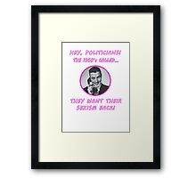 Hey Politicians - The 1950's Called... They Want Their Sexism Back! Framed Print