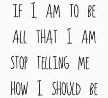 If I am to be all that I am by kaelynnmara
