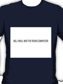 No, I will not fix your computer T-Shirt