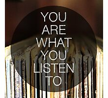 You Are What You Listen To Photographic Print