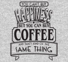 You Can Buy Coffee! T-Shirt