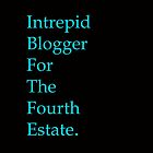 Intrepid Blogger For The Fourth Estate by IntrovertArt