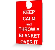 keep calm and throw a blanket over it Greeting Card
