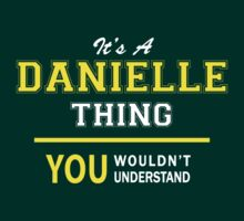 It's A DANIELLE thing, you wouldn't understand !! by satro