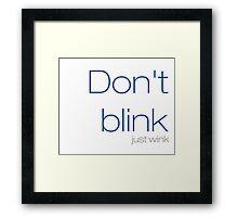 Don't blink, just wink Framed Print