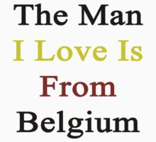 The Man I Love Is From Belgium  by supernova23