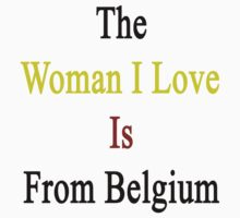 The Woman I Love Is From Belgium  by supernova23