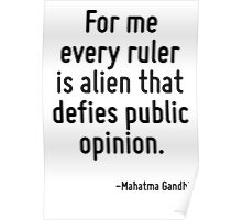 For me every ruler is alien that defies public opinion. Poster