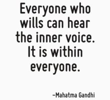 Everyone who wills can hear the inner voice. It is within everyone. by Quotr