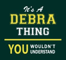 It's A DEBRA thing, you wouldn't understand !! by satro