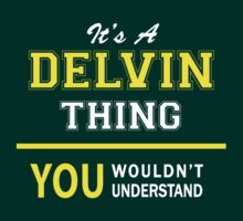 It's A DELVIN thing, you wouldn't understand !! by satro