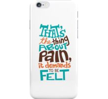 Pain Demands To Be Felt iPhone Case/Skin