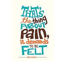 Pain Demands To Be Felt Photographic Print