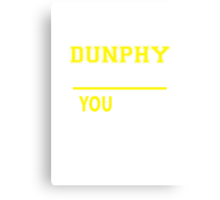 It's A DUNPHY thing, you wouldn't understand !! Canvas Print
