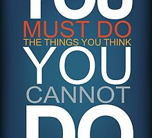 You Must Do The Things You Think You Cannot Do by susse