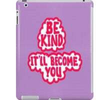 BE KIND ~ It'll Become YOU iPad Case/Skin