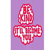 BE KIND ~ It'll Become YOU Photographic Print