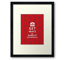 GET EVEN MORE IRATE Framed Print
