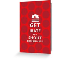 GET EVEN MORE IRATE Greeting Card