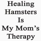 Healing Hamsters Is My Mom's Therapy  by supernova23