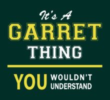It's A GARRET thing, you wouldn't understand !! by satro